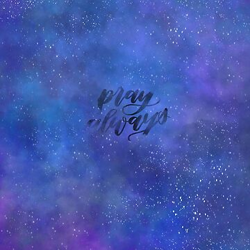 Pray always hand lettered galaxy  by lthacker