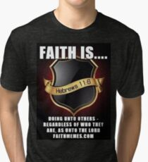 Faith Is doing unto others - regardless of who they are, as unto the Lord... Tri-blend T-Shirt