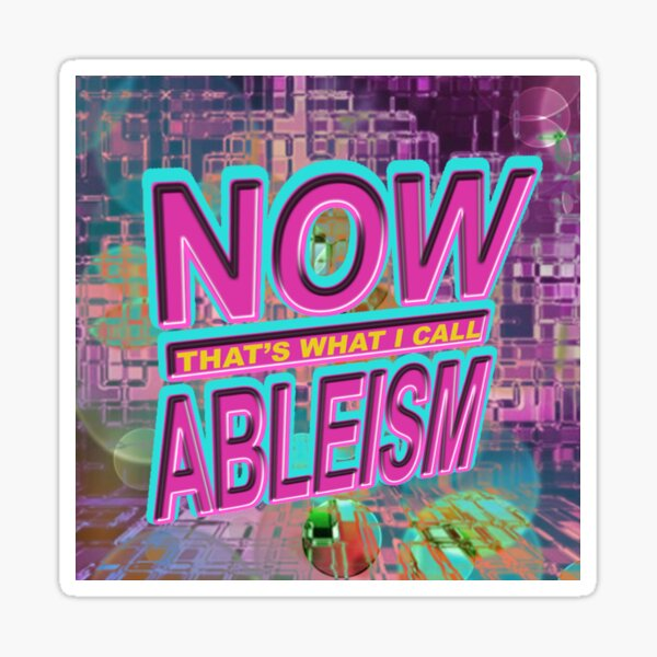now THAT'S what i call ABLEISM Sticker