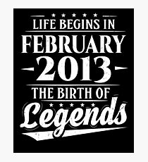 Life Begins In February 2013 The Birth Of Legends 5 Year Old Photographic Print