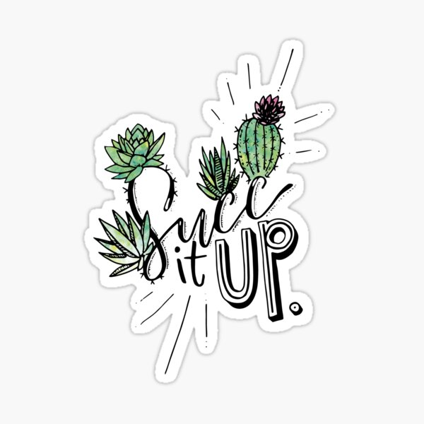 Succulent Art: Succ It UP! Sticker