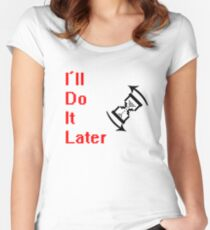I'll do it later Women's Fitted Scoop T-Shirt