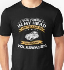 The Voices In My Head Are Telling Me To Drive My Volkswagen Beetle Unisex T-Shirt