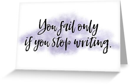 You fail only if you stop writing motivational quote for writers you fail only if you stop writing motivational quote for writers by ray bradbury m4hsunfo