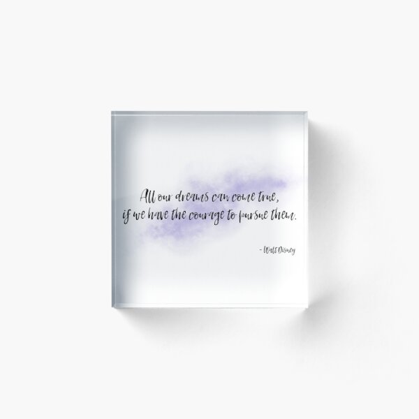 """""""All our dreams can come true, if we have the courage to pursue them."""" - Motivational quote Acrylic Block"""