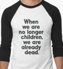 When we are no longer children, we are already dead, Constantin Brancusi quote poster wall art, inspirational, motivational Men's Baseball ¾ T-Shirt