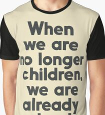 When we are no longer children, we are already dead, Constantin Brancusi quote poster wall art, inspirational, motivational Graphic T-Shirt