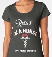 Relax I'm a Nurse I've Seen Worse Women's Premium T-Shirt