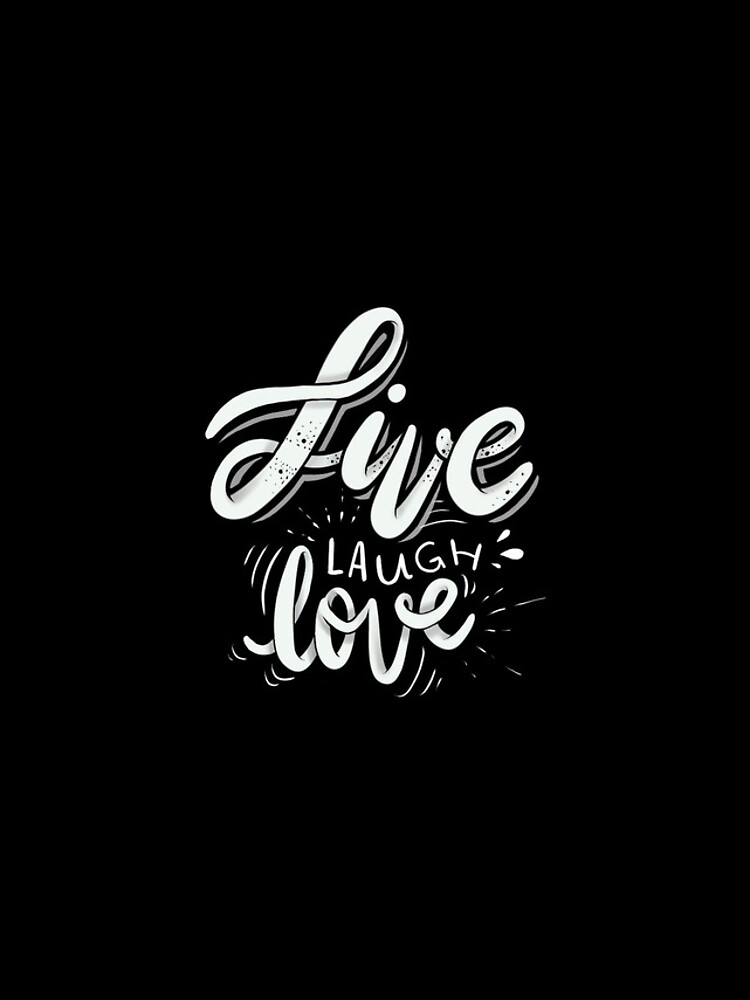 Live Laugh Love by mirunasfia