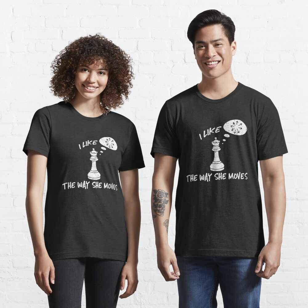 I Like The Way She Moves - Cool Chess Club Gift Essential T-Shirt