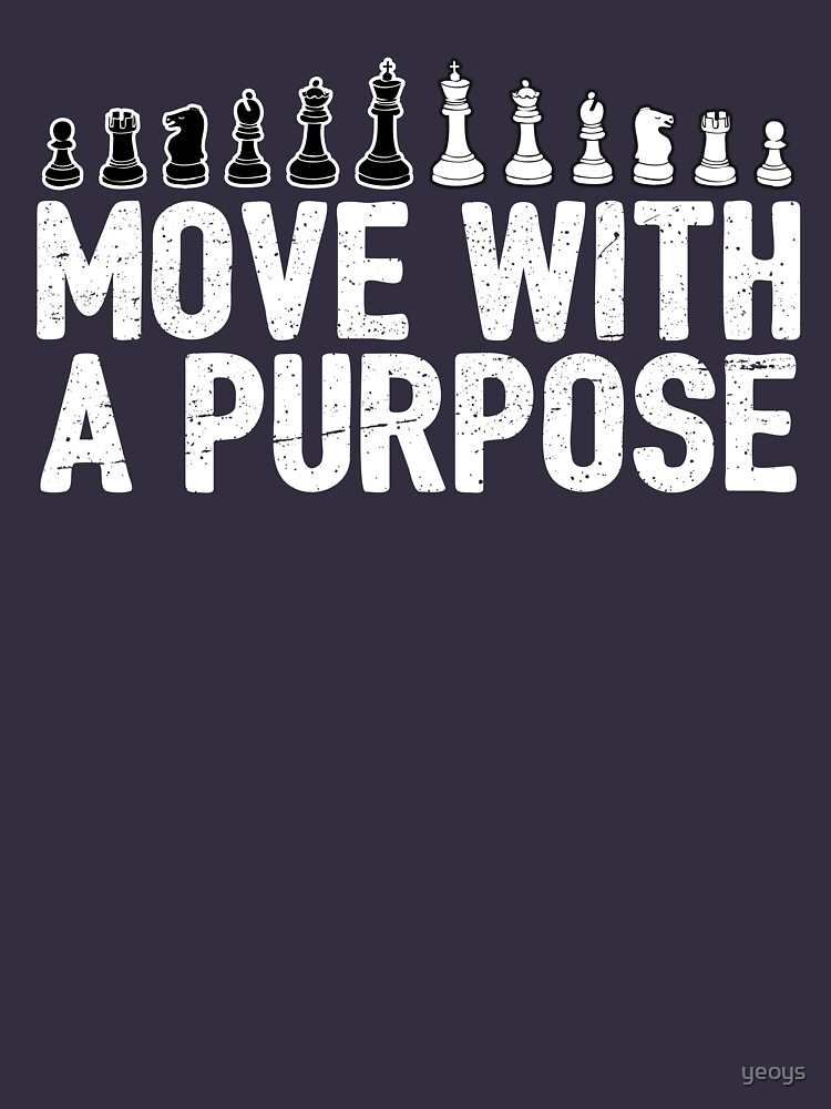 Move With A Purpose - Cool Chess Club Gift von yeoys