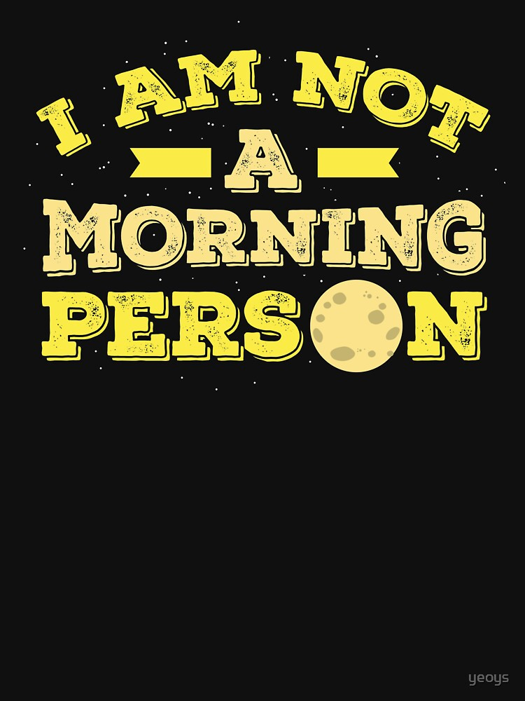 I Am Not A Morning Person - Funny Adult Humor Gift by yeoys