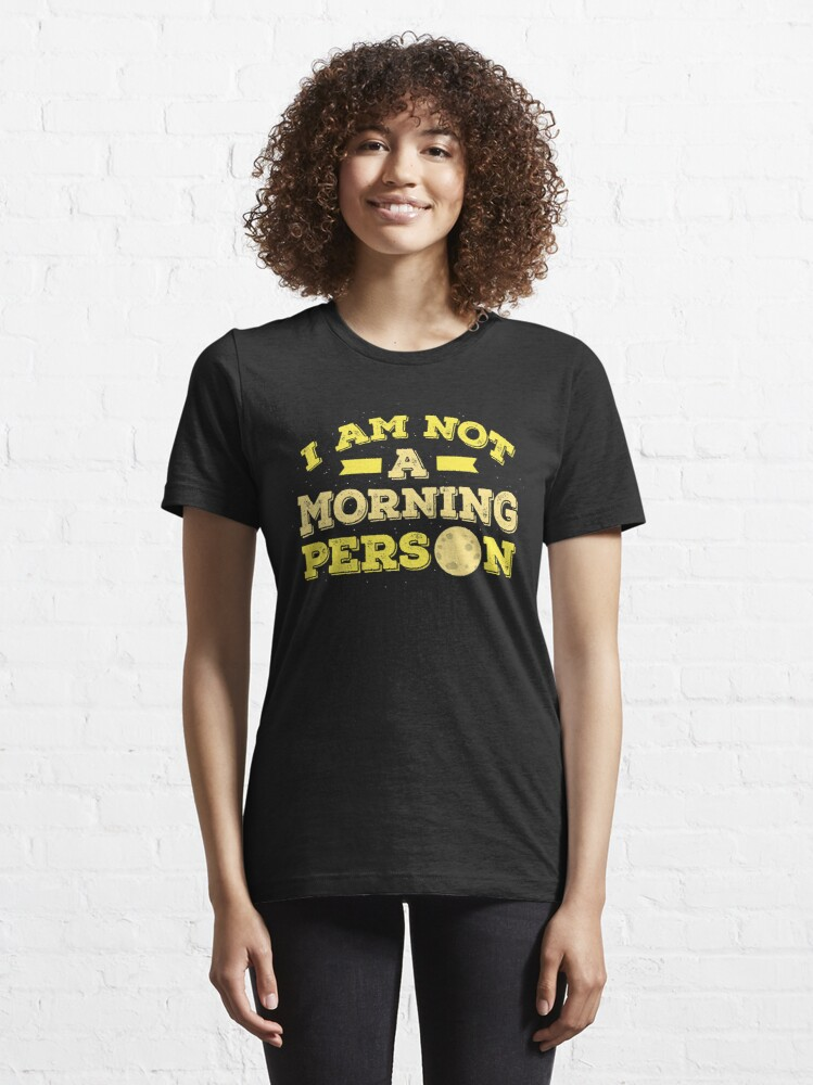Alternate view of I Am Not A Morning Person - Funny Adult Humor Gift Essential T-Shirt