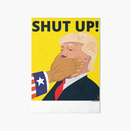 Why Doesn't He Just Shut Up? Art Board Print