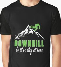 Downhill, Do it or Stay at Home Graphic T-Shirt