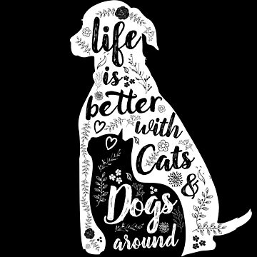 Life is Better with Cats and Dogs by nameonshirt