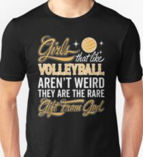 Girl's That Like Volleyball Aren't Weird They Are The Rare Gift From God Unisex T-Shirt