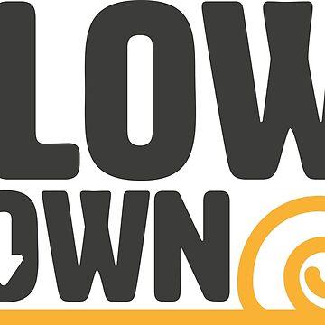 Slow Down by jasebloordesign