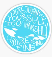 """""""You're Judging Yourself Too Harshly"""" Orca Whale Sticker"""