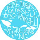 """""""You're Judging Yourself Too Harshly"""" Orca Whale by thelatestkate"""