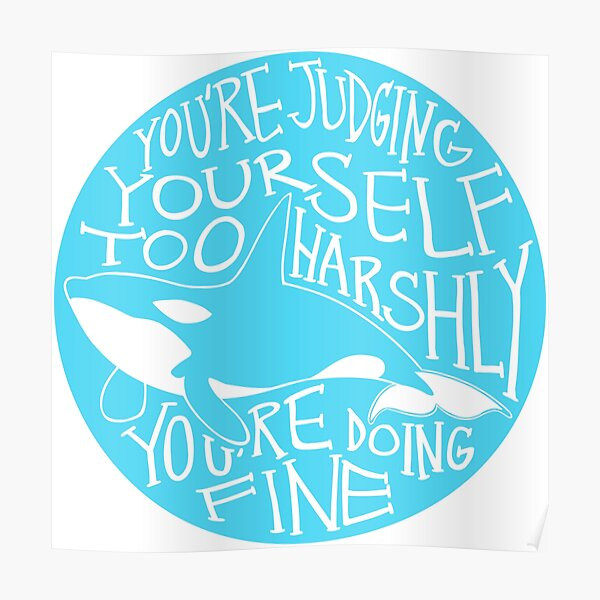 """""""You're Judging Yourself Too Harshly"""" Orca Whale Poster"""