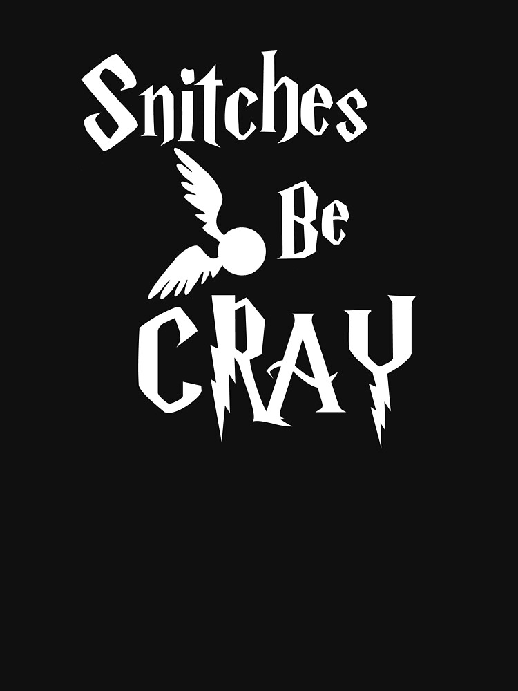 Snitches be cray - Golden Snitch Potter | Unisex T-Shirt