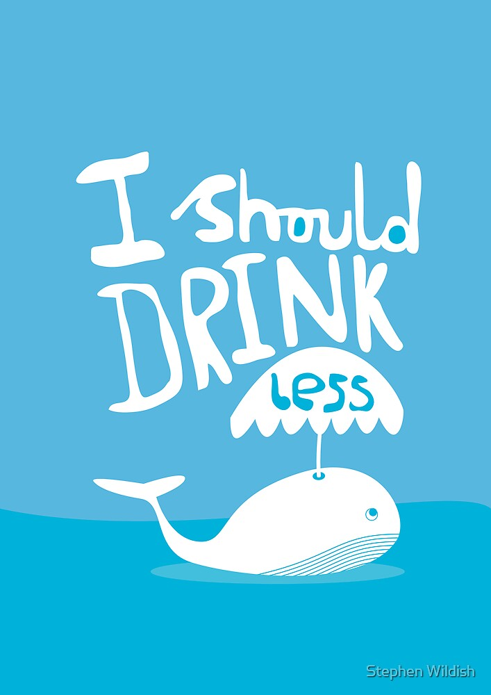 I should drink less by Stephen Wildish