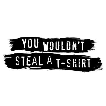 You Wouldn't Steal A T-Shirt (Anti-Piracy PSA Advert Parody Design) by tpz757