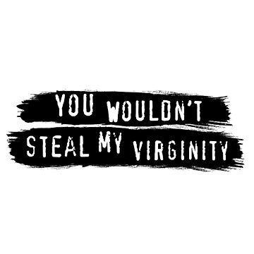 You Wouldn't Steal My Virginity (Anti-Piracy PSA Advert Parody Design) by tpz757