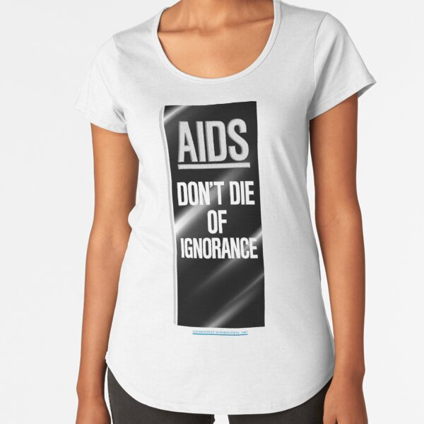NDVH AIDS - Don't Die of Ignorance Premium Scoop T-Shirt