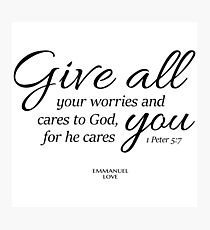 Give all your worries and cares to God Photographic Print