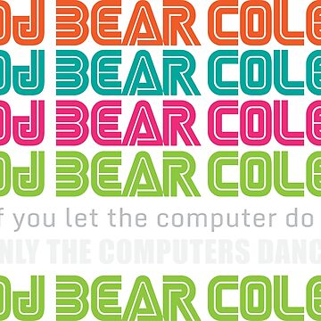 DJ Bear Cole Only The Computers Dance by 1stdrop