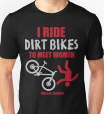 I ride dirt bikes to meet women (nurses, mostly) T-Shirt