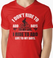 I don't ride to add days to my life. I ride to add life to my days. T-Shirt