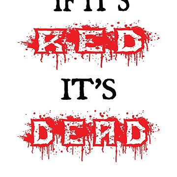 If It's Red It's Dead Design by PopsTees