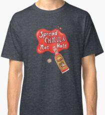 Spread Cholula Nicht Hass Classic T-Shirt