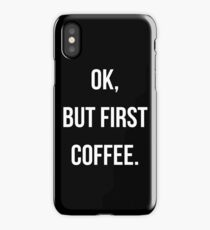 Ok, But First Coffee iPhone Case/Skin