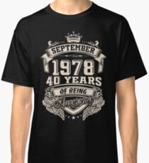 Born in September 1978 - 40 years of being awesome Classic T-Shirt