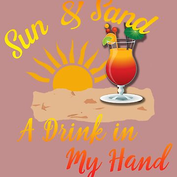 Fun Spring Break 2018 Summer Sun and Sand A Drink in My Hand by orylinapparel