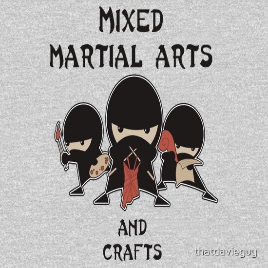 TShirtGifter presents: Mixed Martial Arts...and crafts