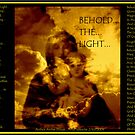 Behold... The ...Light by Amber Elizabeth Fromm Donais