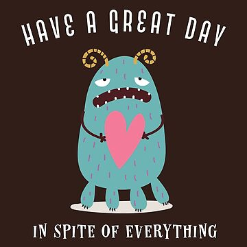 A Cute Monster With A Funny Positive Message by JNaturally