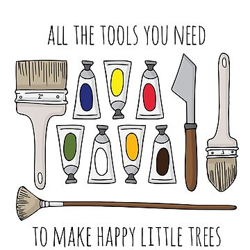 All The Tools You Need To Make Happy Little Trees by FontaineN