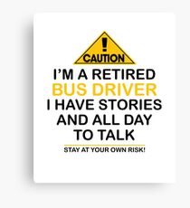 Caution I'm A Retired Bus Driver I Have Stories & All Day To Talk Stay At Your Own Risk! Canvas Print