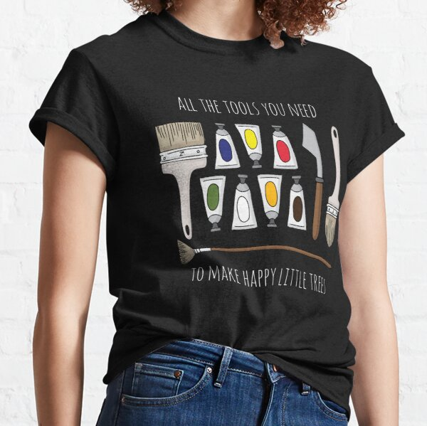 All The Tools You Need To Make Happy Little Trees - White Text Classic T-Shirt