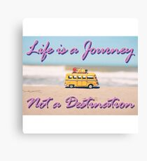 Life is a Journey, Not a Destination Canvas Print