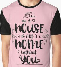 Elegant House not a Home without You Valentine's Day Graphic T-Shirt