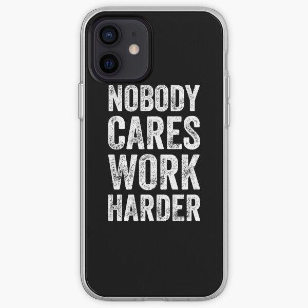 Nobody cares work harder - Funny entrepreneur iPhone Soft Case