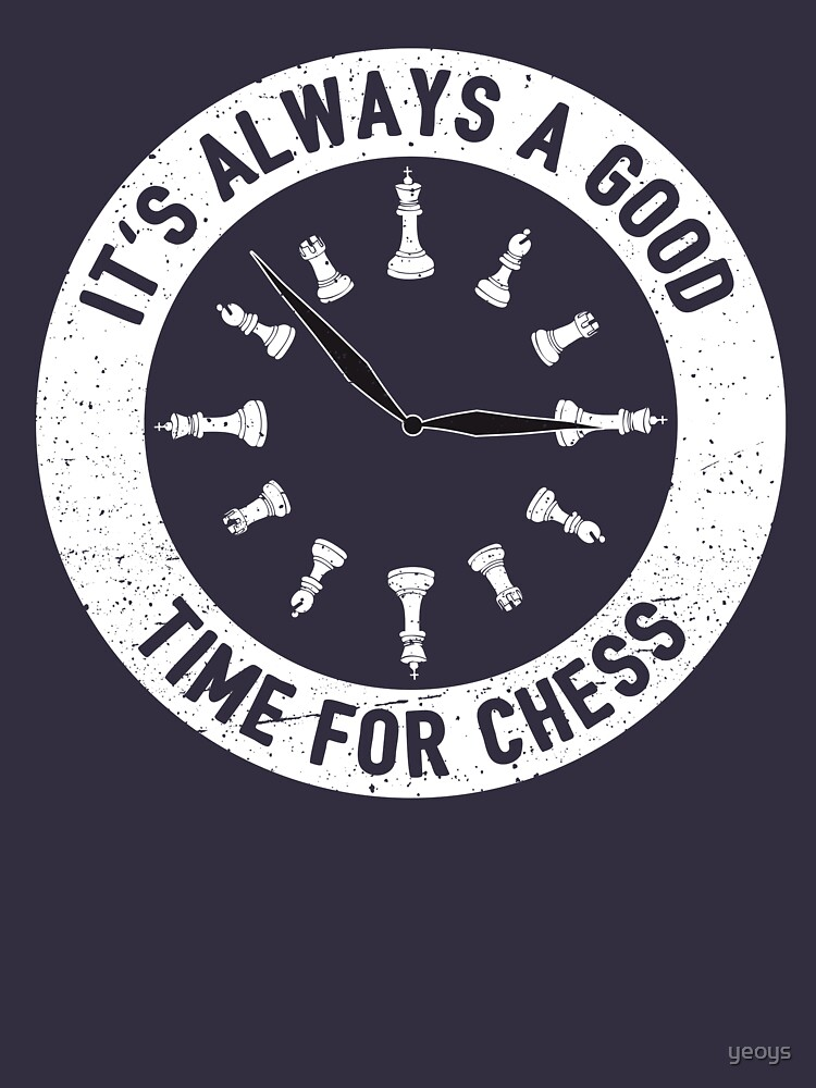 Always A Good Time For A Game Of Chess - Cool Chess Club Gift by yeoys