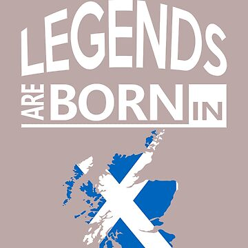 Legends born Scotland Scottish Pride Love Proud Birthday by smily-tees
